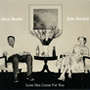 Steve Martin & Edie Brickell - Love Has Come For You - Released: 29th April 2013